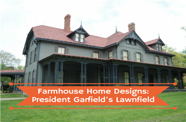 Article Category Farmhouse Style Home Designs: President James A. Garfield's Lawnfield