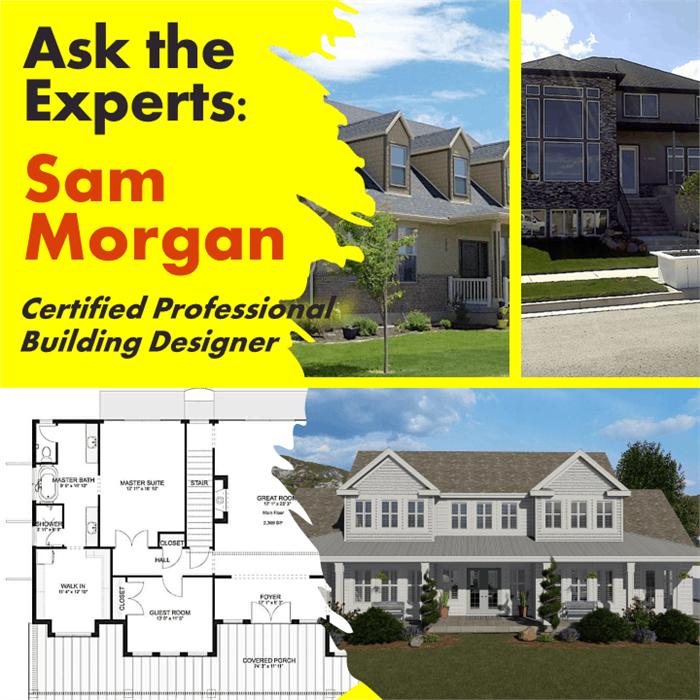 Ask the Experts – House Designer, Sam Morgan
