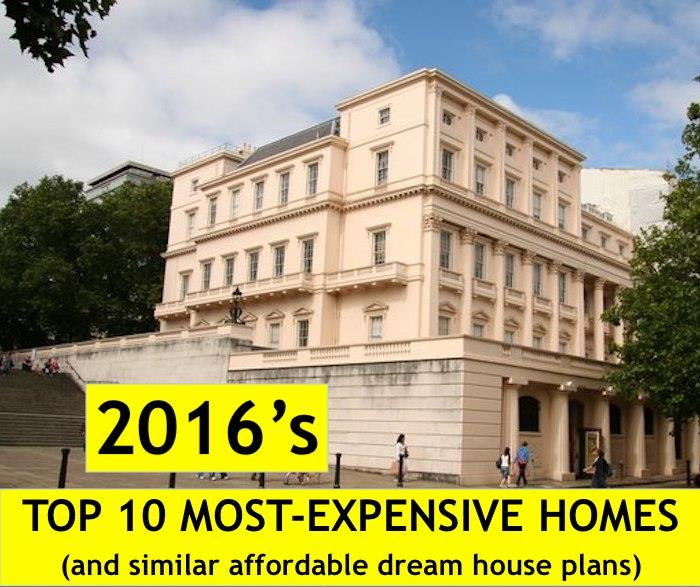 2016's 10 Most Expensive Homes—And Affordable House Plan